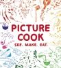 Picture Cook: See. Make. Eat