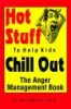 Hot Stuff to Help Kids Chill Out - the Anger Management Book